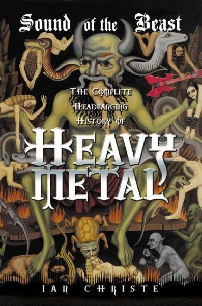 Sound of the Beast: The Complete Headbanging History of Heavy Metal