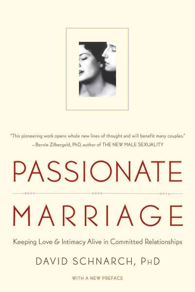 Passionate Marriage: Love, Sex, and Intimacy in Emotionally Committed Relationships