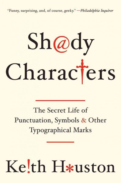 Shady Characters: The Secret Life of Punctuation, Symbols, & Other Typographical Marks