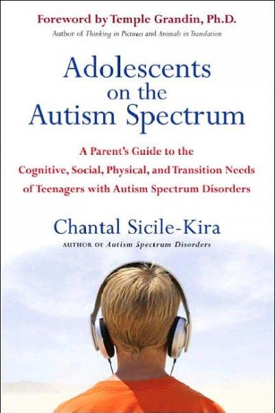 Adolescents on the Autism Spectrum: A Parent's Guide to the Cognitive, Social, Physical, And Transition Needs of Teenagers With Autism Spectrum Disorders