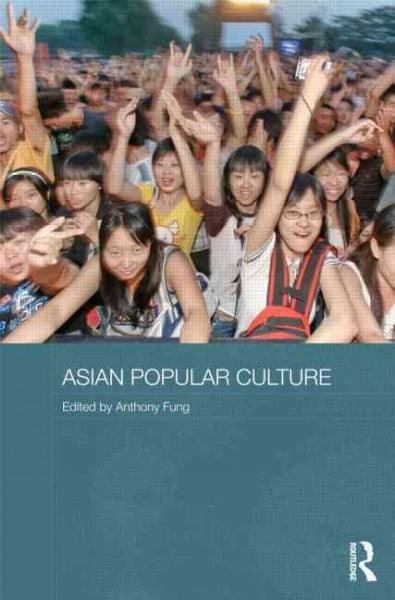 Asian Popular Culture: The Global (Dis)continuity (Media, Culture and Social Change in Asia)