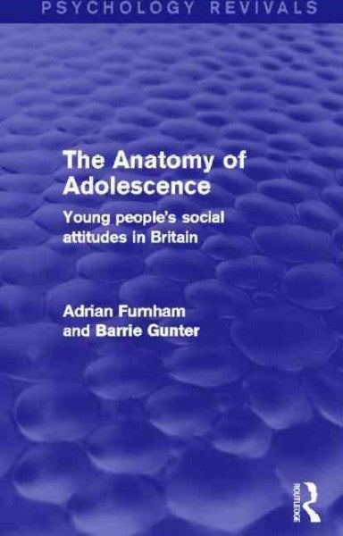 The Anatomy of Adolescence: Young People's Social Attitudes in Britain (Psychology Revivals)