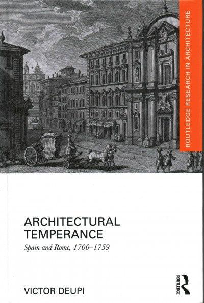 Architectural Temperance: Spain and Rome, 1700-1759 (Routledge Research in Architecture)