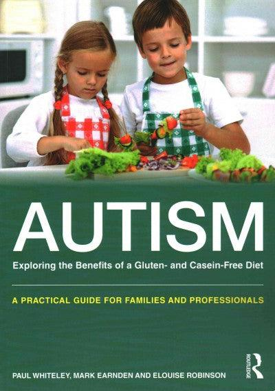 Autism: Exploring the Benefits of a Gluten- and Casein-Free Diet: A Practical Guide for Families and Professionals