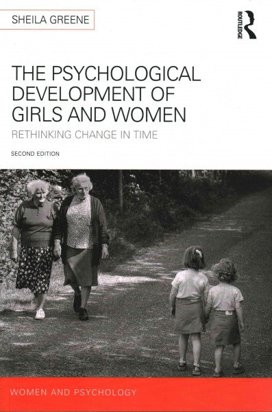 The Psychological Development of Girls and Women: Rethinking change in time (Women and Psychology): The Psychological Development of Girls and Women: Rethinking Change in Time (Women and Psychology)