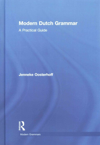 Modern Dutch Grammar: A Practical Guide (Routledge Modern Grammars): Modern Dutch Grammar: A Practical Guide (Modern Grammars)