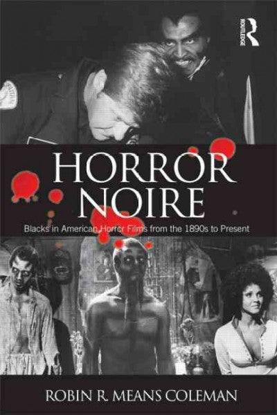 Horror Noire: Blacks in American Horror Films from the 1890s to Present: Horror Noire