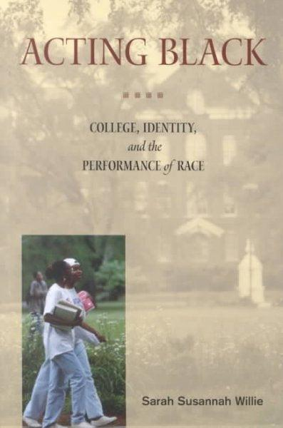 Acting Black: College, Identity, and the Performance of Race: Acting Black