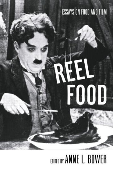 Reel Food: Essays on Food and Film: Reel Food