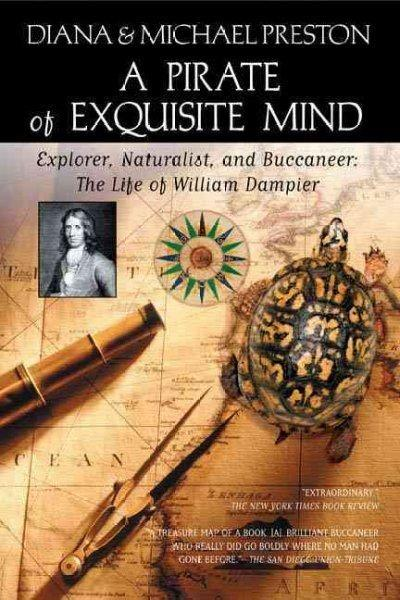 A Pirate Of Exquisite Mind: Explore'r, Naturalist, and Buccanee'r: The LIfe of William Dampier