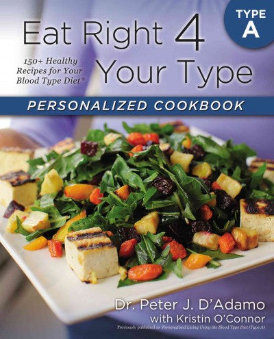 Eat Right 4 Your Type Personalized Cookbook: Type A: 150+ Healthy Recipes for Your Blood