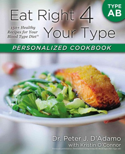 Eat Right 4 Your Type Personalized Cookbook: Type AB: 150+ Healthy Recipes for Your Bloo