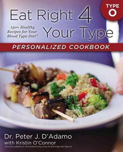 Eat Right 4 Your Type Personalized Cookbook: Type O: 150+ Healthy Recipes for Your Bloo