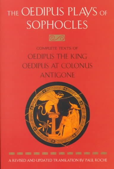 Oedipus Plays of Sophocles: Oedipus the King, Oedipus at Colonus, Antigone