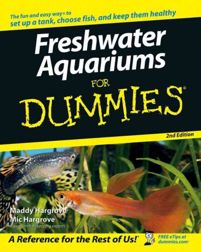 Freshwater Aquariums for Dummies (For Dummies): Freshwater Aquariums for Dummies (For Dummies (Pets))