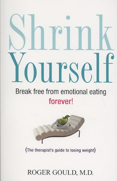 Shrink Yourself: Break Free from Emotional Eating Forever!