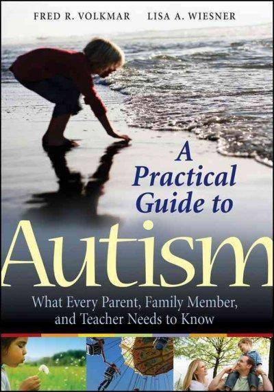 A Practical Guide to Autism: What Every Parent, Family Member, and Teacher Needs to Know