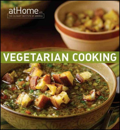 Vegetarian Cooking at Home with the Culinary Institute of America (At Home with the Culinary Institute of America)