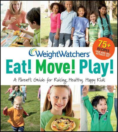 Eat! Move! Play!: A Parent's Guide for Raising Healthy, Happy Kids
