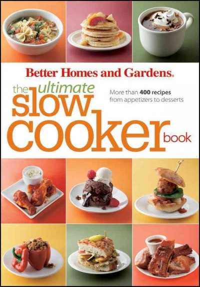 Better Homes and Gardens the Ultimate Slow Cooker Book: More Than 400 Recipes from Appetizers to Desserts (Better Homes & Gardens)