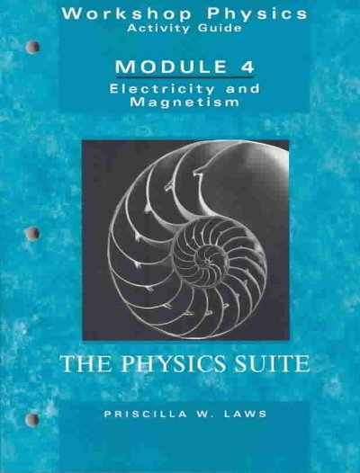 Workshop Physics Activity Guide: Module 4: Electricity and Magnetism : Electrostatics, DC Circuits, Electronics, and Magnetism (units 19-27)