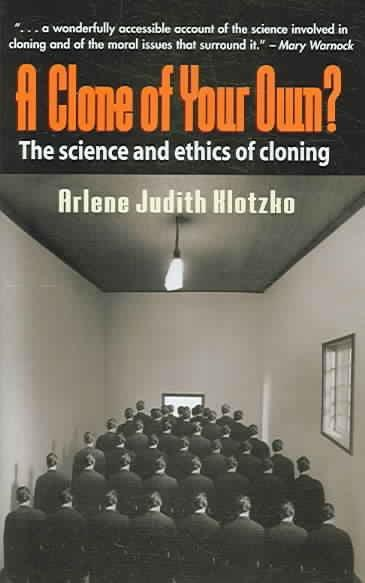 A Clone of Your Own?: The Science and ethics of cloning: A Clone of Your Own?
