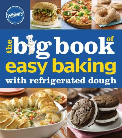 The Big Book of Easy Baking with Refrigerated Dough (Pillsbury Cooking)