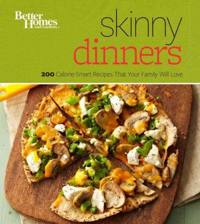 Better Homes and Gardens Skinny Dinners: 200 Calorie-smart Recipes That Your Family Will Love (Better Homes and Gardens Cooking): Better Homes and Gardens Skinny Dinners (Better Homes and Gardens Cooking)