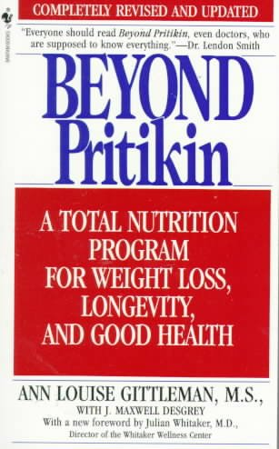 Beyond Pritikin: A Total Nutrition Program for Rapid Weight Loss, Longevity, and Good Health: Beyond Pritikin