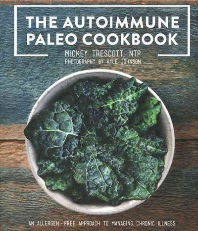 The Autoimmune Paleo Cookbook:An Allergen-Free Approach to Managing Chronic Illness