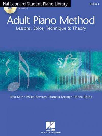 Adult Piano Method: Lessons, Solos, Technique & Theory. Book 1 (Student Piano Library)