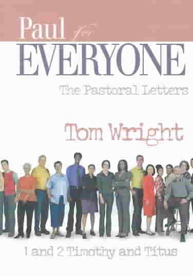 Paul for Everyone: The Pastoral Letters : 1 and 2 Timothy and Titus (For Everyone)