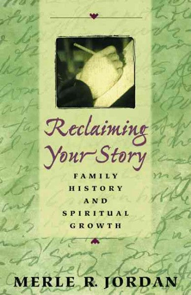 Reclaiming Your Story: Family History and Spiritual Growth: Reclaiming Your Story