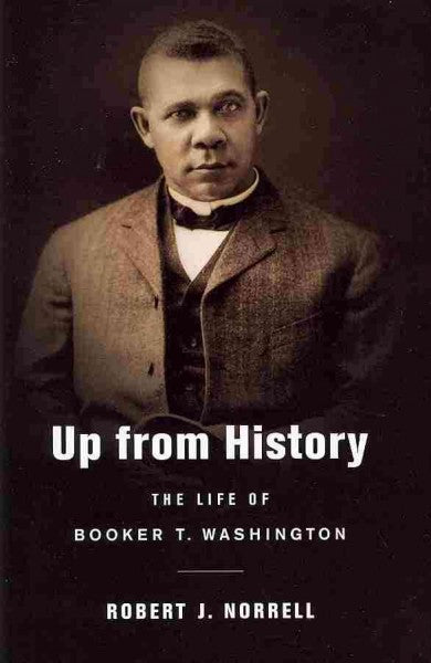 Up from History: The Life of Booker T. Washington