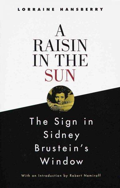 A Raisin in the Sun and the Sign in Sidney Brustein's Window: And, the Sign in Sidney Brustein's Window