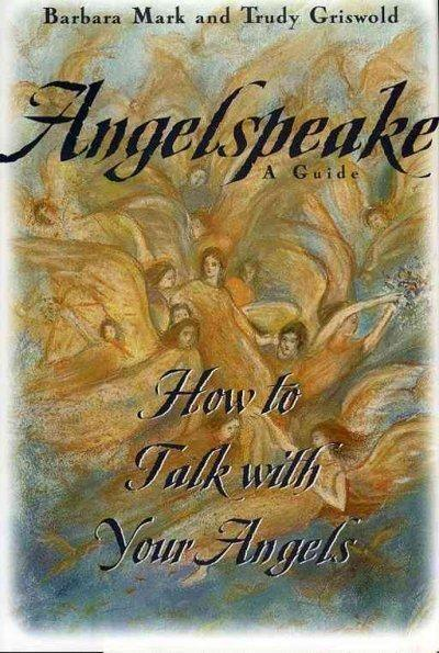 Angelspeake: How to Talk With Your Angels : A Guide