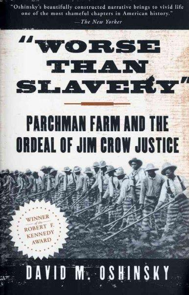 """""Worse Than Slavery"""": Parchman Farm and the Ordeal of Jim Crow Justice"