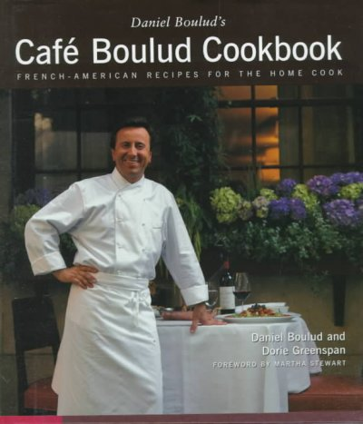 Daniel Boulud's Cafe Boulud Cookbook: French-American Recipes for the Home Cook