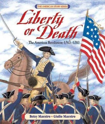Liberty or Death: The American Revolution, 1763-1783