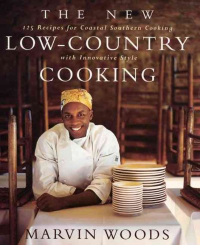 The New Low-Country Cooking: 125 Recipes for Coastal Southern Cooking With Innovative