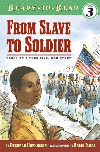 From Slave to Soldier: Based on a True Civil War Story (Ready-to-Read. Level 3)