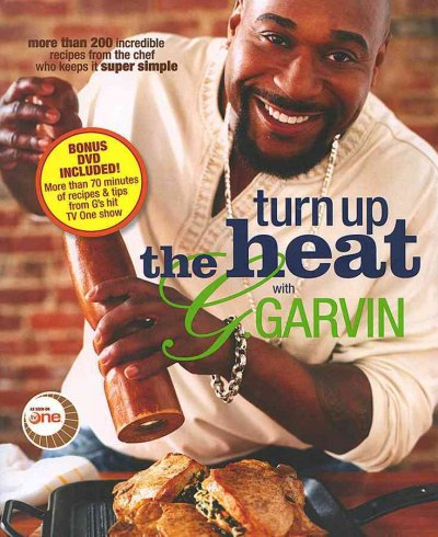 Turn Up the Heat With G. Garvin: More Than 200 Incredible Recipes from the Chef Who Keeps It Super Simple