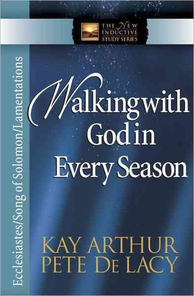 Walking with God in Every Season: Ecclesiastes / Song of Solomon / Lamentations (The New Inductive Study Series)