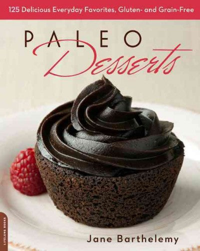 Paleo Desserts: 125 Delicious Everyday Favorites, Gluten and Grain Free: Paleo Desserts