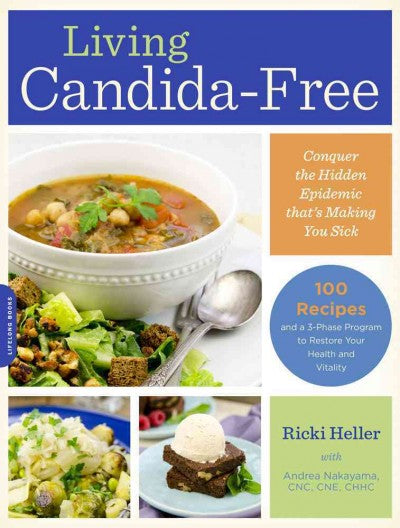 Living Candida-Free: 100 Recipes and a 3-Stage Program to Restore Your Health and Vitality: Living Candida-free: 100 Recipes and a 3-stage Program to Restore Your Health and Vitality
