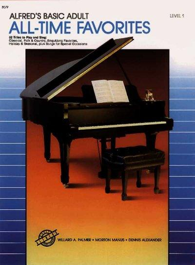 All-Time Favorites Level 1: Alfred's Basic Adult (Alfred's Basic Adult Piano Course): All-Time Favorites Level 1