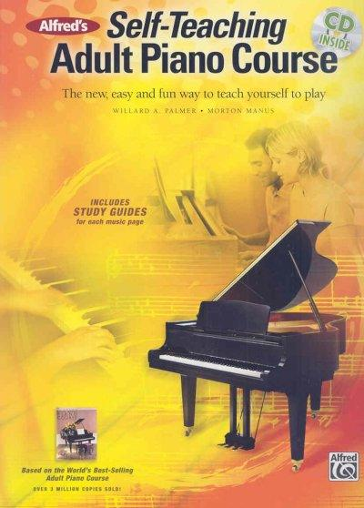 Alfred's Self-Teaching Adult Piano Course: The New, Easy and Fun Way to Teach Yourself to Play