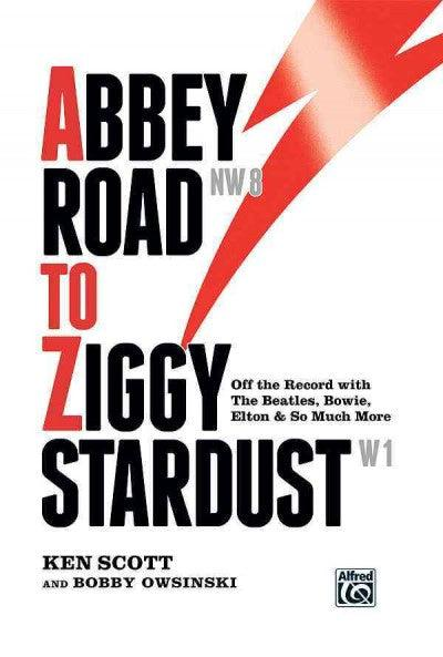 Abbey Road to Ziggy Stardust: Off the Record With the Beatles, Bowie, Elton & So Much More