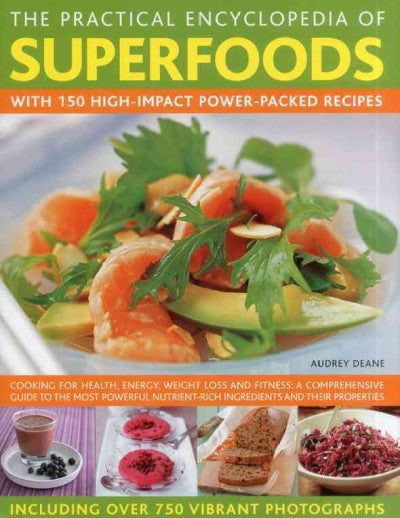 The Practical Encyclopedia of Superfoods: With 150 High-impact Power-packed Recipes