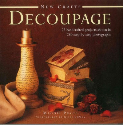New Crafts: Decoupage: 25 Handcrafted Projects Shown in 280 Step-by-step Photographs